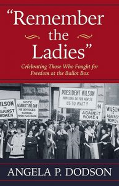 Remember the Ladies The Critical Role of African American Men and Women in Womens Suffrage Lecture by author Angela Dodson